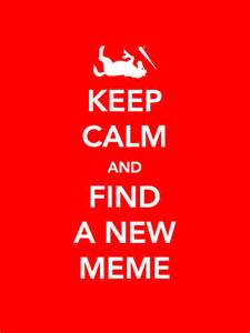 Keep Calm And Meme - keep calm and find a new meme indie minded