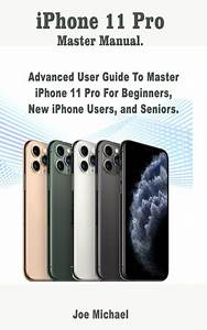 Iphone 11 Pro Master Manual   Advanced User Guide To