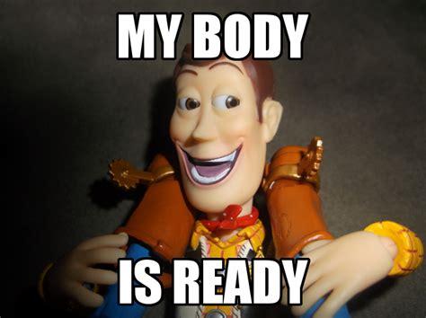 Woody Meme - woody my body is ready my body is ready know your meme