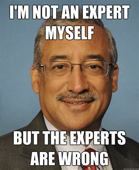Expert Meme - i m not an expert myself but the experts are wrong scumbagbobby quickmeme