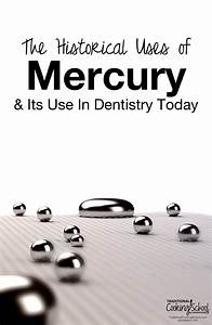 The Historical Uses Of Mercury & Its Use In Dentistry Today