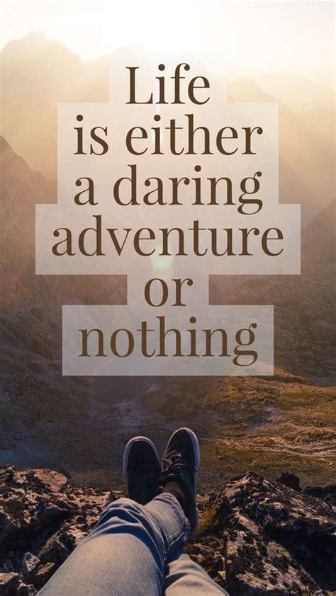 life   daring adventure adventure quotes travel