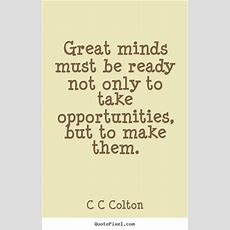 Quotes About Inspirational  Great Minds Must Be Ready Not Only To Take Opportunities