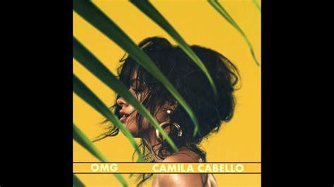 Omg Solo Version Camila Cabello Youtube