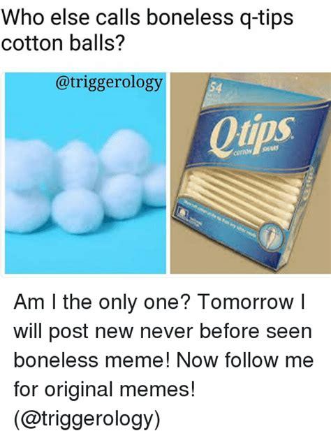 Boneless Memes - 25 best memes about q tips q tips memes