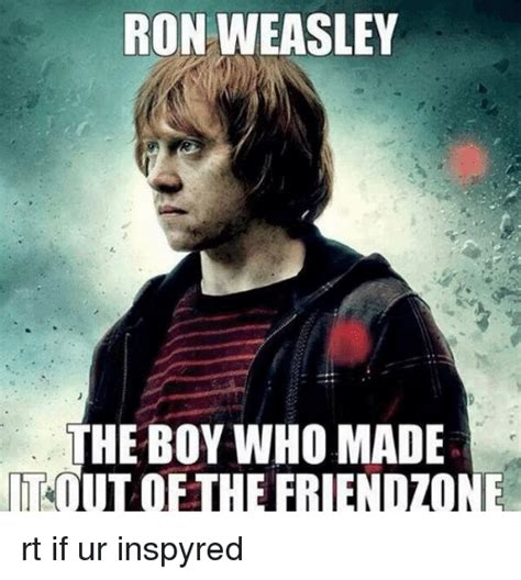 Ron Weasley Meme - ron weasley the boy who made tout of the friendzone rt if ur inspyred friendzone meme on sizzle