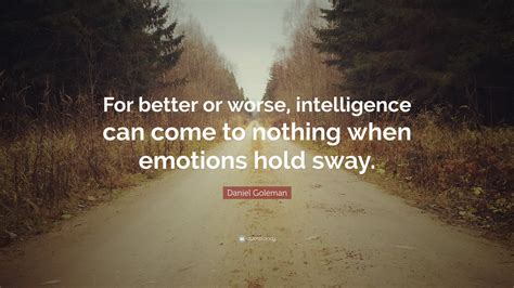 Daniel Goleman Quote For Better Or Worse Intelligence