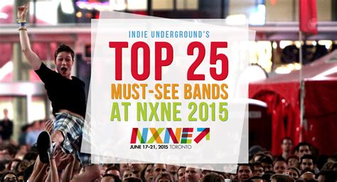 Indie Underground's Top 25 Must-see Bands At Nxne 2015