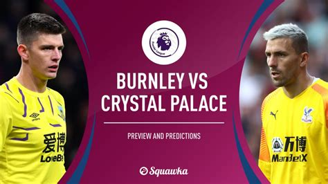 Burnley v Crystal Palace prediction, preview & team news ...
