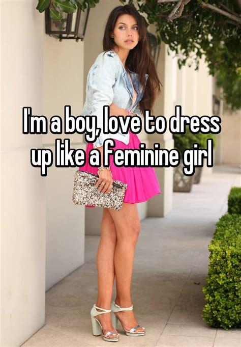 Im A Boy Love To Dress Up Like A Feminine Girl