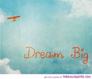 Famous Quotes About Dreaming Big  Quotesgram