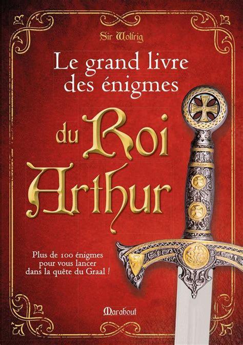 le grand livre des 201 nigmes du roi arthur les chevaliers de la table ronde ebay