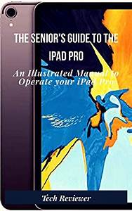 Read Online The Senior U0026 39 S Guide To The Ipad Pro  An