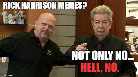 Rick Harrison Meme Generator - not in my store buddy imgflip