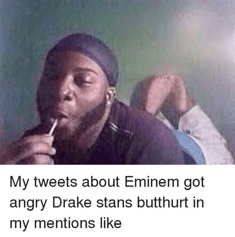 Eminem Drake Meme - my tweets about eminem got angry drake stans butthurt in my mentions like butthurt meme on sizzle