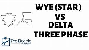 Wye And Delta Three Phase Configuration   A Brief Overview