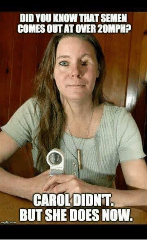 Carol Meme Did Youknowthatsemen Comesoutatover 20mph Carol Didnt But