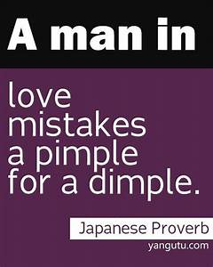 A man in love mistakes a pimple for a dimple, ~ Japanese ...