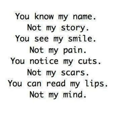 You Know My Name Not My Story Meme - you know my name not my story you see my smile not my pain you notice my cuts not my scars you