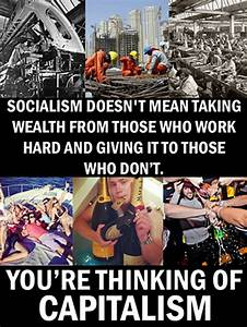 Capitalism Takes From Hard Working People, Not Socialism ...