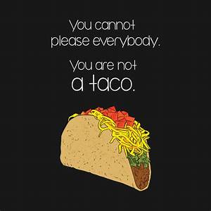 You are Not a T... Taco Funny Quotes