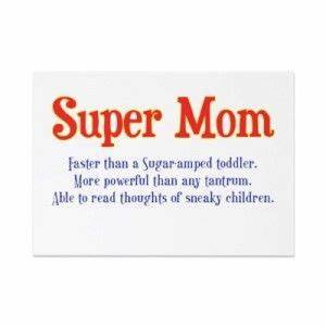 Super Mom THAT ... Shopping With Mom Quotes