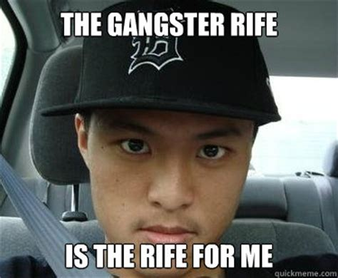 Gangster Memes - the gangster rife is the rife for me asian gangster quickmeme