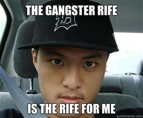 Gangster Meme - the gangster rife is the rife for me asian gangster quickmeme