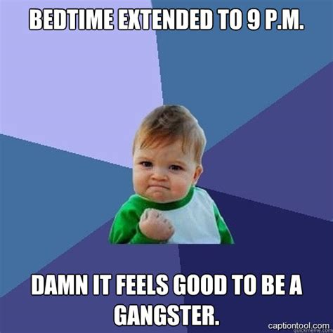 Bedtime Meme - bedtime extended to 9 p m damn it feels good to be a gangster gangster baby quickmeme