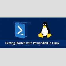Getting Started With Powershell 60 In Linux [beginner Guide]