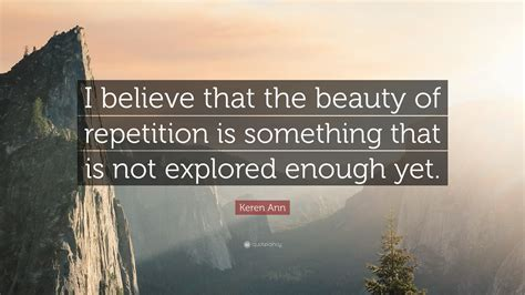 keren ann quote     beauty  repetition