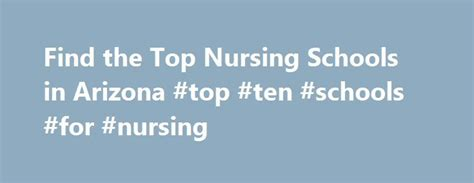 Rn Programs In Az by Best 25 Schools For Nursing Ideas On