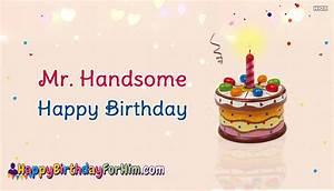 Happy Birthday For Him | Mr. Handsome Happy Birthday ...