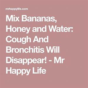 Mix Bananas  Honey And Water  Cough And Bronchitis Will