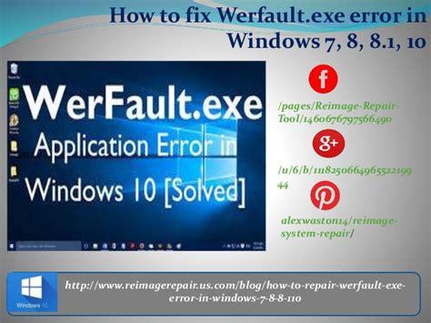 how to fix werfault exe error in windows 7 8 8 1 10