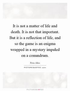 Enigma Quotes |... Matter Of Life Quotes