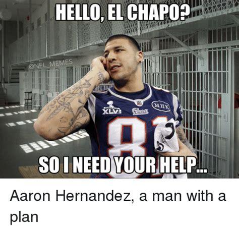 Aaron Meme Hello El Chapop Memes Mak Soineedyour Help Aaron Hernandez