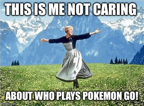 This Is Me Not Caring Meme - sound of music imgflip