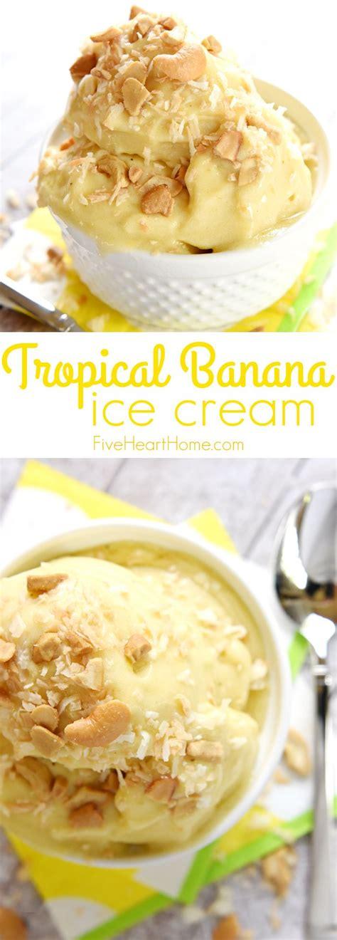 Tropical Banana Ice Cream ~ Features Frozen Bananas