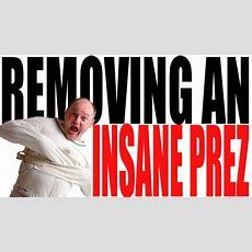 How To Remove An Insane President The 25th Amendment, Section 4 Youtube