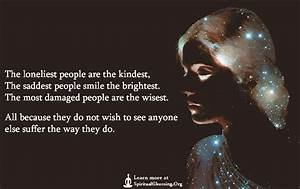 the loneliest people are the kindest the saddest people ...