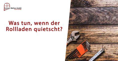 Tür Quietscht Was Tun by Was Tun Wenn Der Rollladen Quietscht Fenster Welten Gmbh