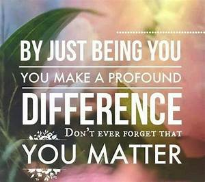 You matter. · ... Matter Of Life Quotes