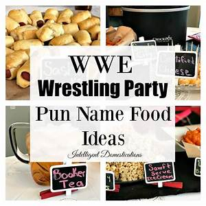 WWE Party Food with Pun Names Intelligent Domestications
