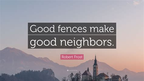 robert frost quote good fences  good neighbors