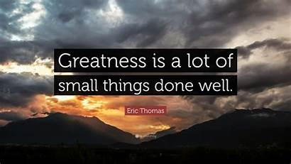 Greatness Eric Thomas Things Lot Well Done