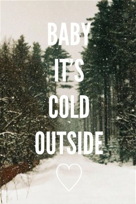 Baby Its Cold Outside Picture Quotes