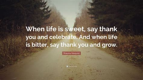 """When You Say Nothing At All: Shauna Niequist Quote: """"When Life Is Sweet, Say Thank You"""