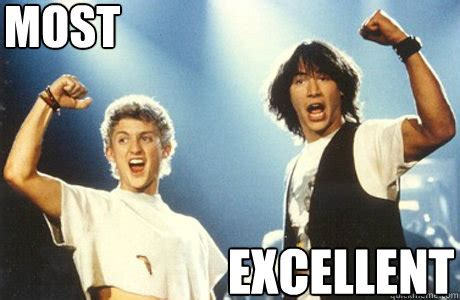 Most Excellent  Bill And Ted  Quickmeme