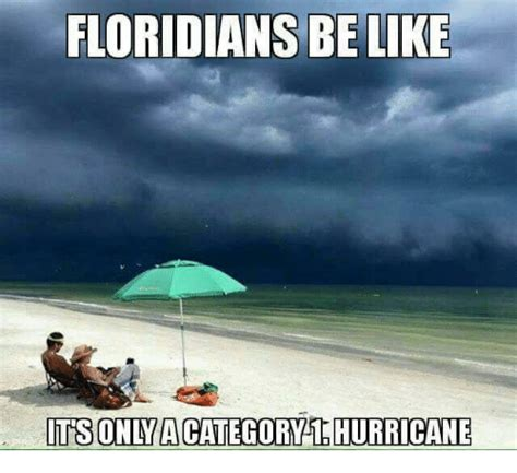 Meme Categories - floridians be like its only a category 1 hurricane be like meme on sizzle
